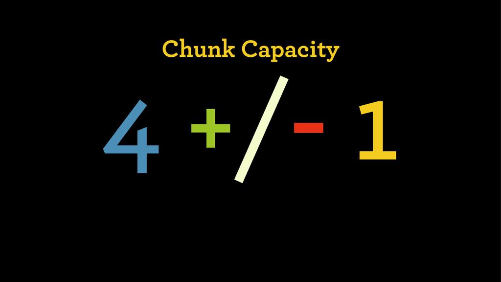 Chunk Capacity 4 +/- 1