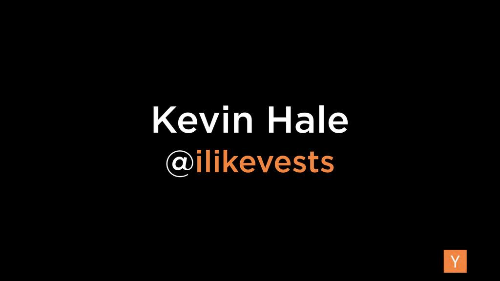Kevin Hale @ilikevests