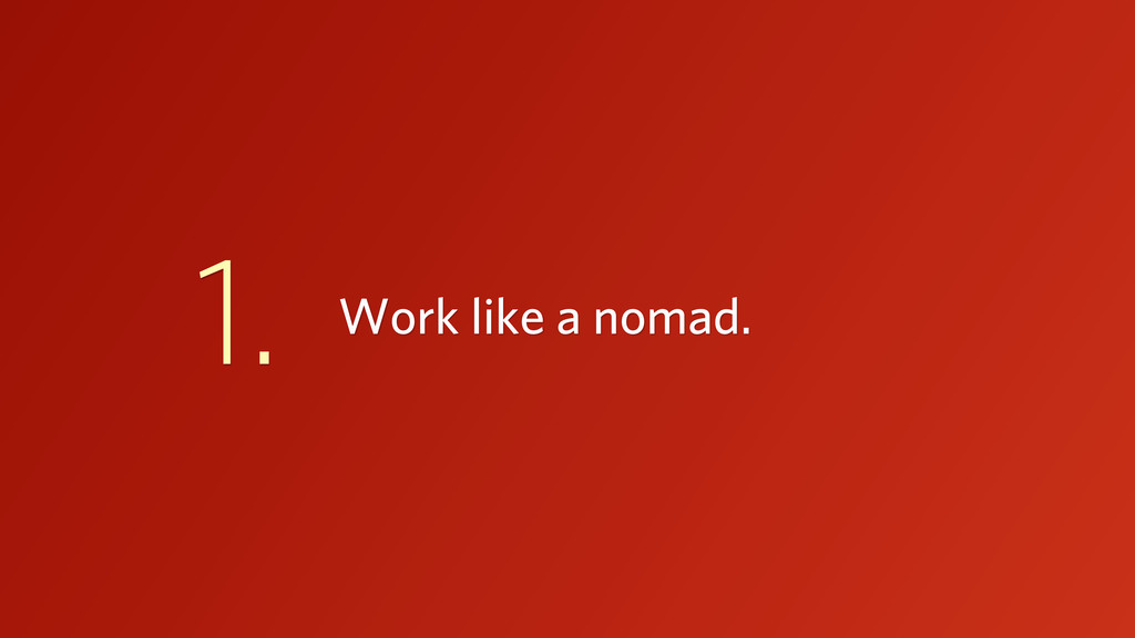 Work like a nomad. 1.