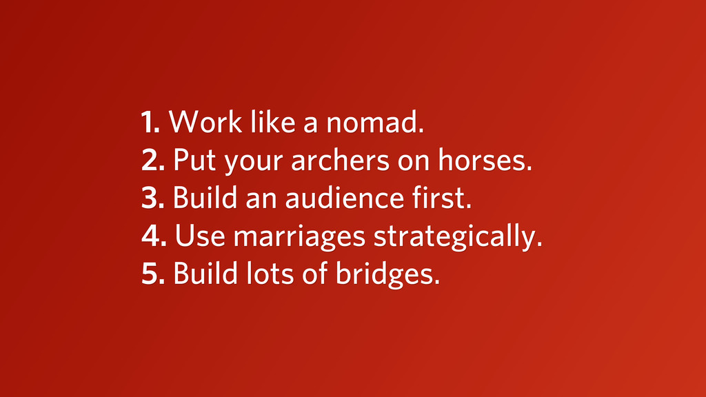 1. Work like a nomad. 2. Put your archers on ho...