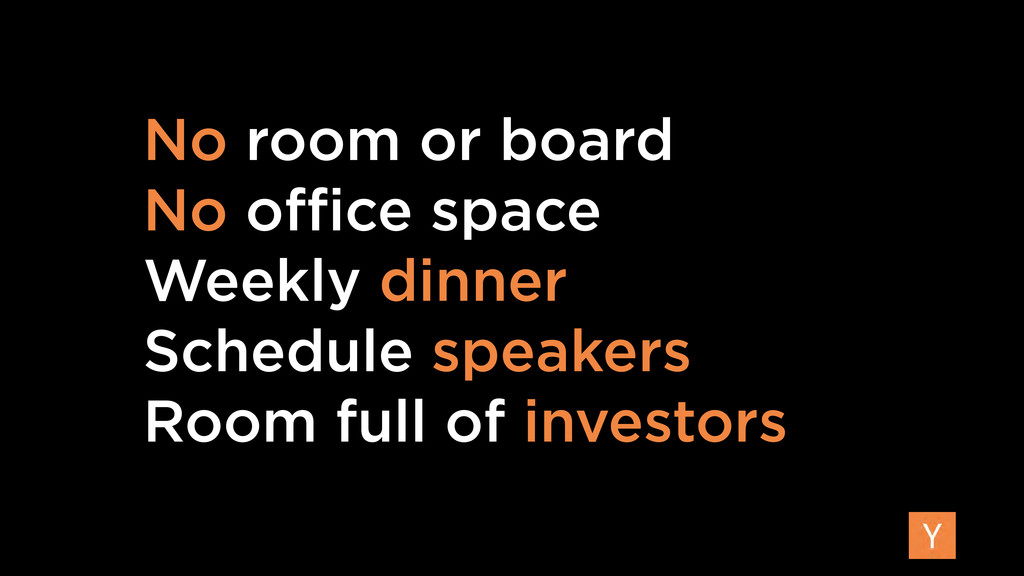 No room or board No office space Weekly dinner Sc...