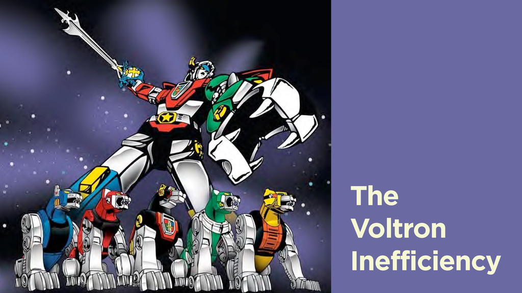 The Voltron Inefficiency