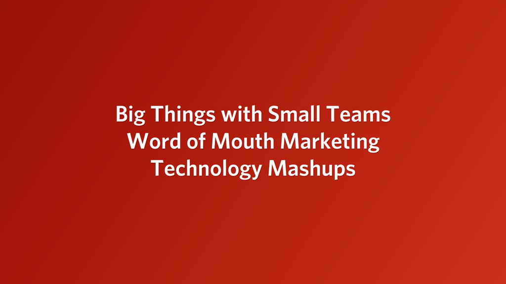 Big Things with Small Teams Word of Mouth Marke...