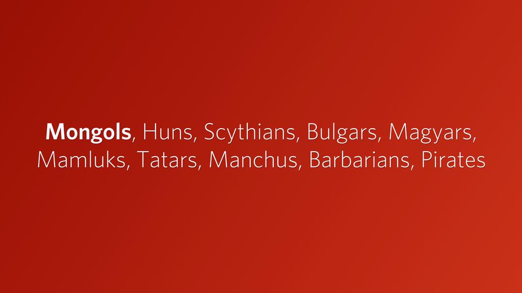 Mongols, Huns, Scythians, Bulgars, Magyars, Mam...