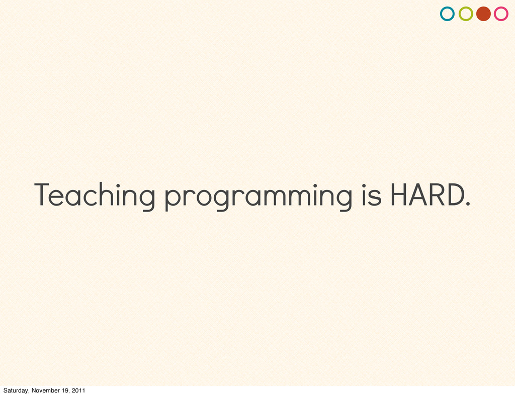 Teaching programming is HARD. Saturday, Novembe...