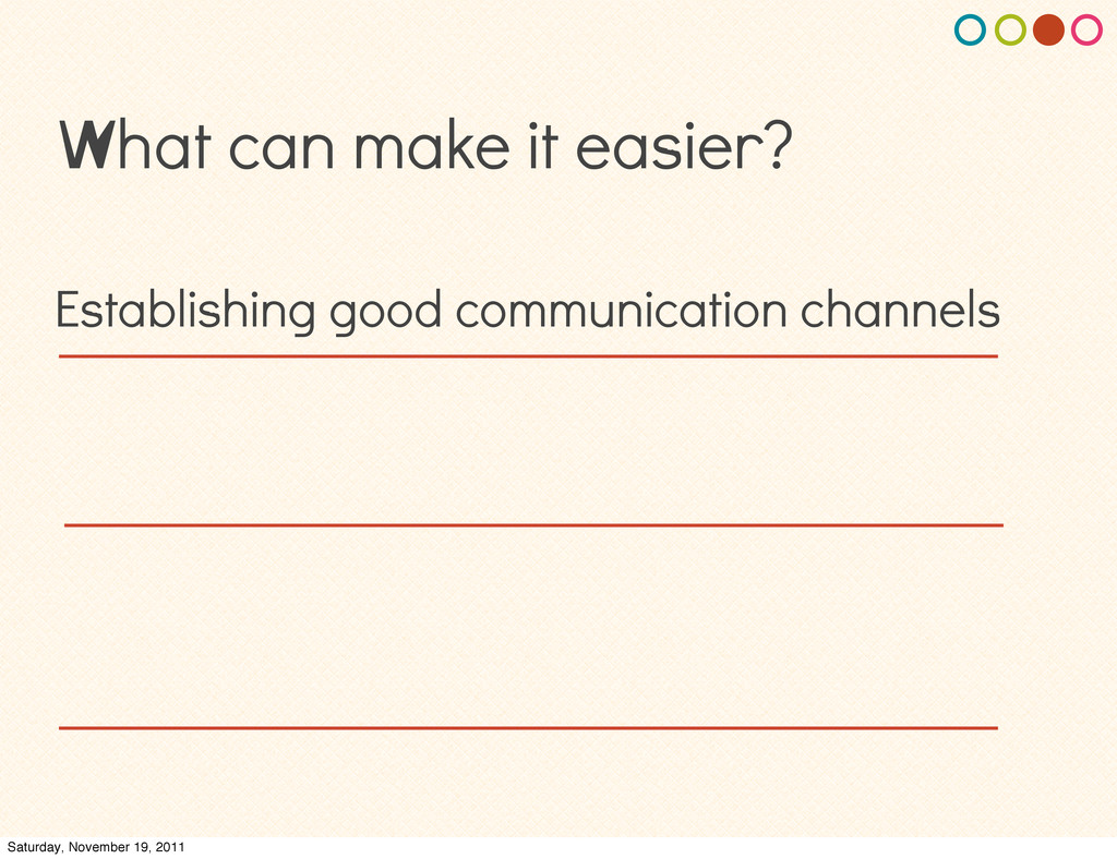 What can make it easier? Establishing good comm...