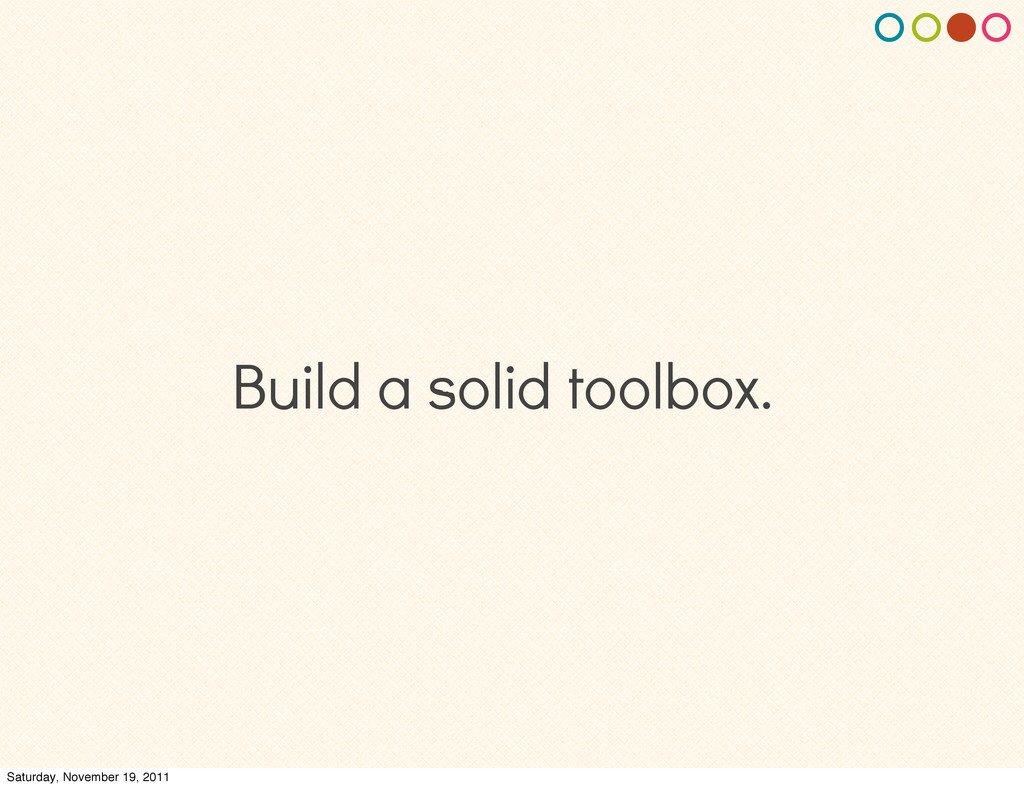 Build a solid toolbox. Saturday, November 19, 2...
