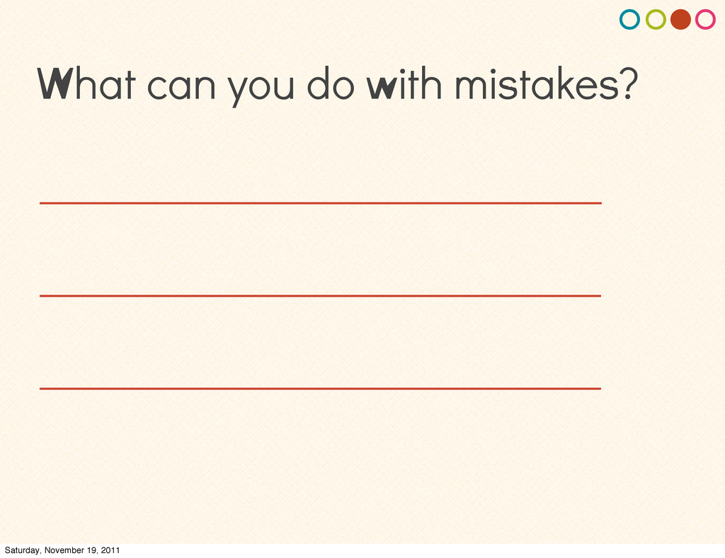 What can you do with mistakes? Saturday, Novemb...