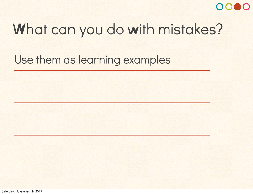 What can you do with mistakes? Use them as lear...