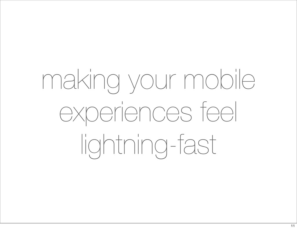 making your mobile experiences feel lightning-f...