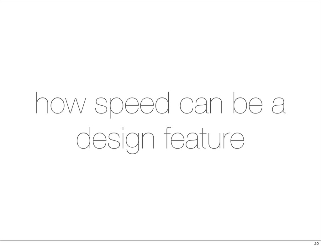 how speed can be a design feature 20