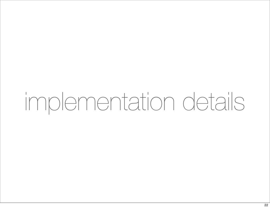 implementation details 22