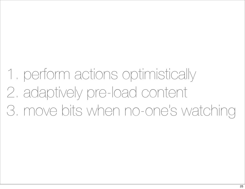 1. perform actions optimistically 2. adaptively...