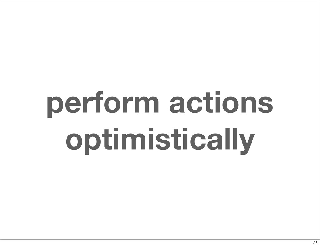 perform actions optimistically 26