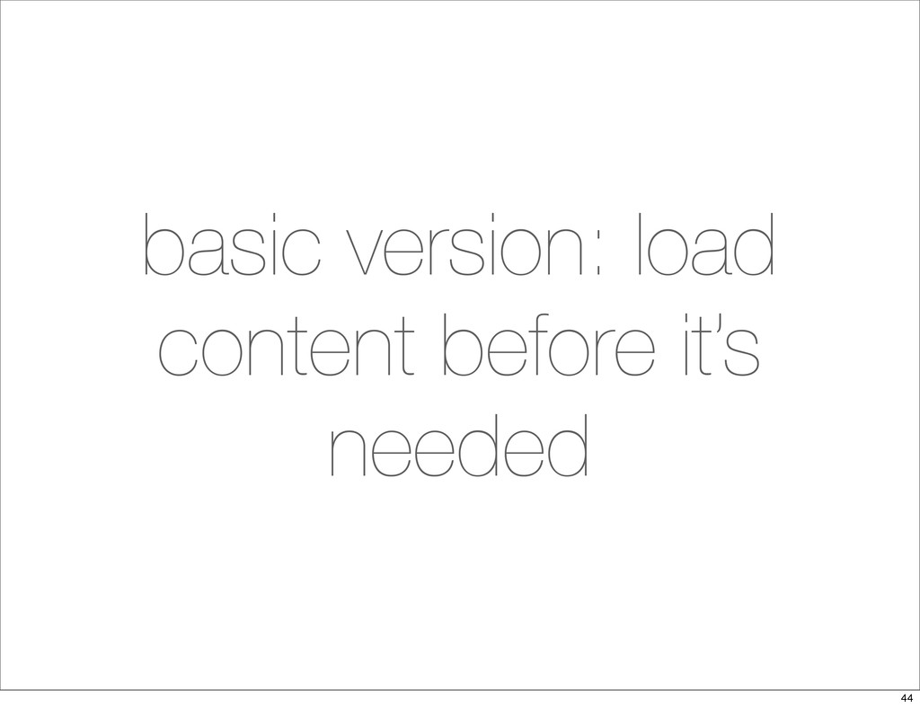 basic version: load content before it's needed ...