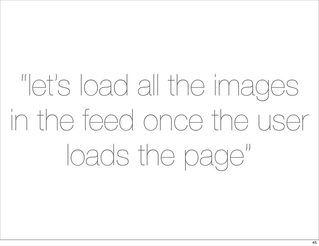 """let's load all the images in the feed once the..."