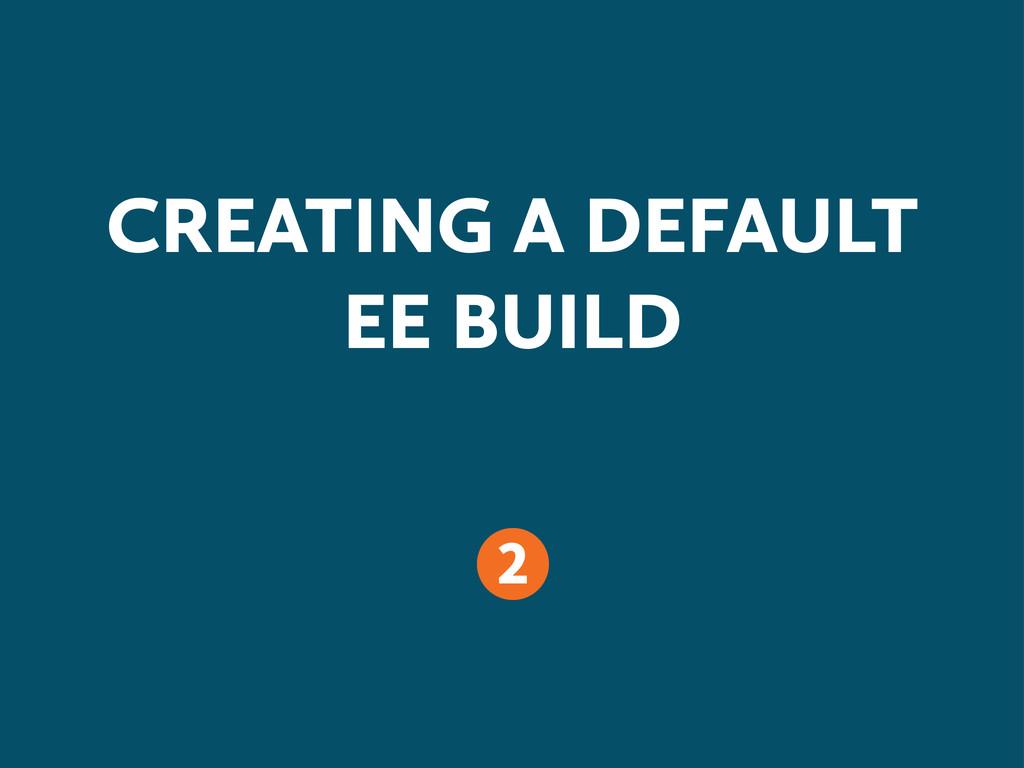CREATING A DEFAULT EE BUILD
