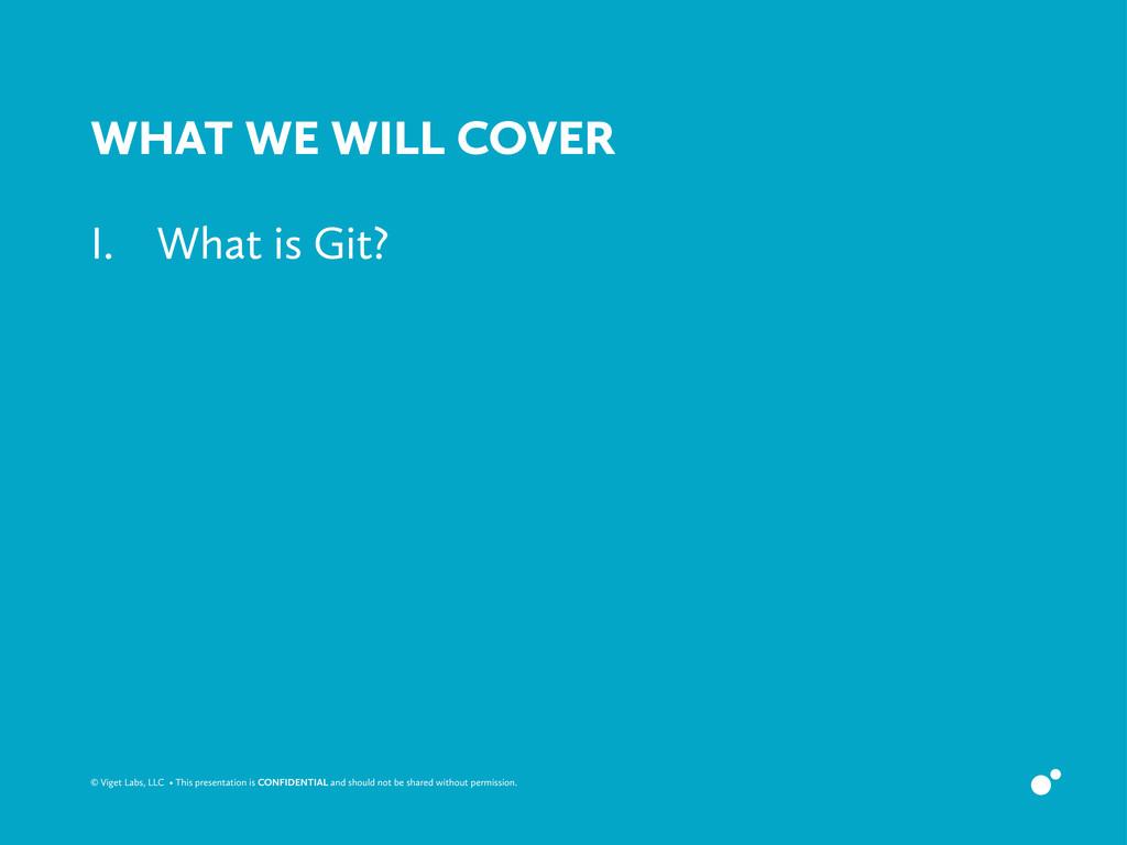 © Viget Labs, LLC • This presentation is CONFID...
