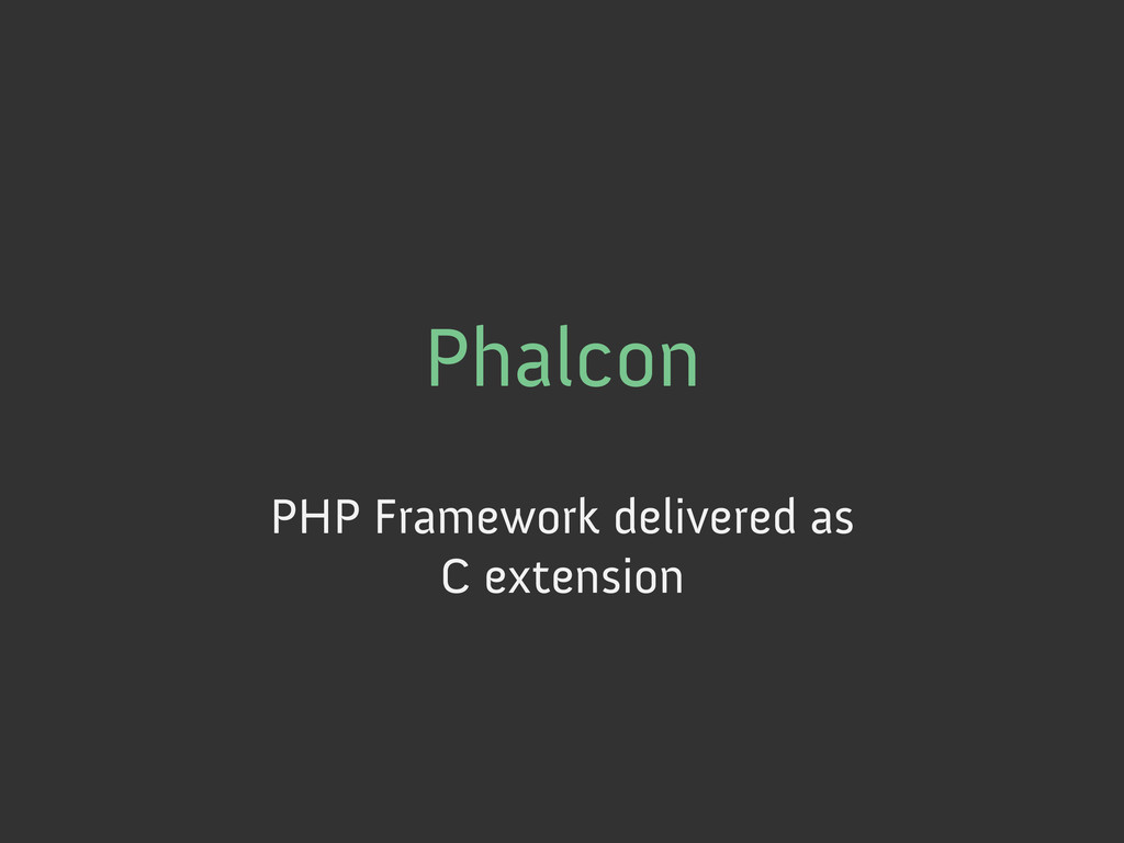 Phalcon PHP Framework delivered as C extension