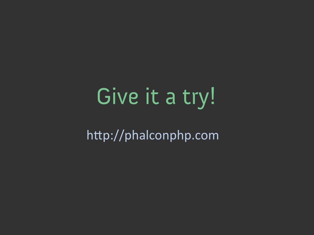 Give it a try! hep://phalconphp.com