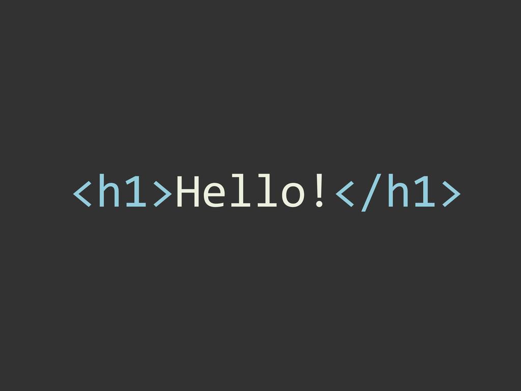 <h1>Hello!</h1>