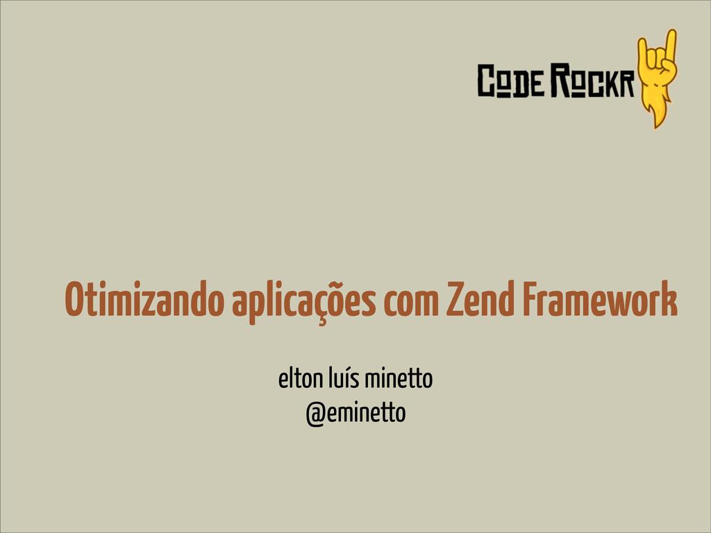 Otimizando aplicações com Zend Framework elton ...
