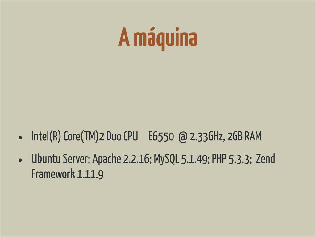 A máquina • Intel(R) Core(TM)2 Duo CPU E6550 @ ...