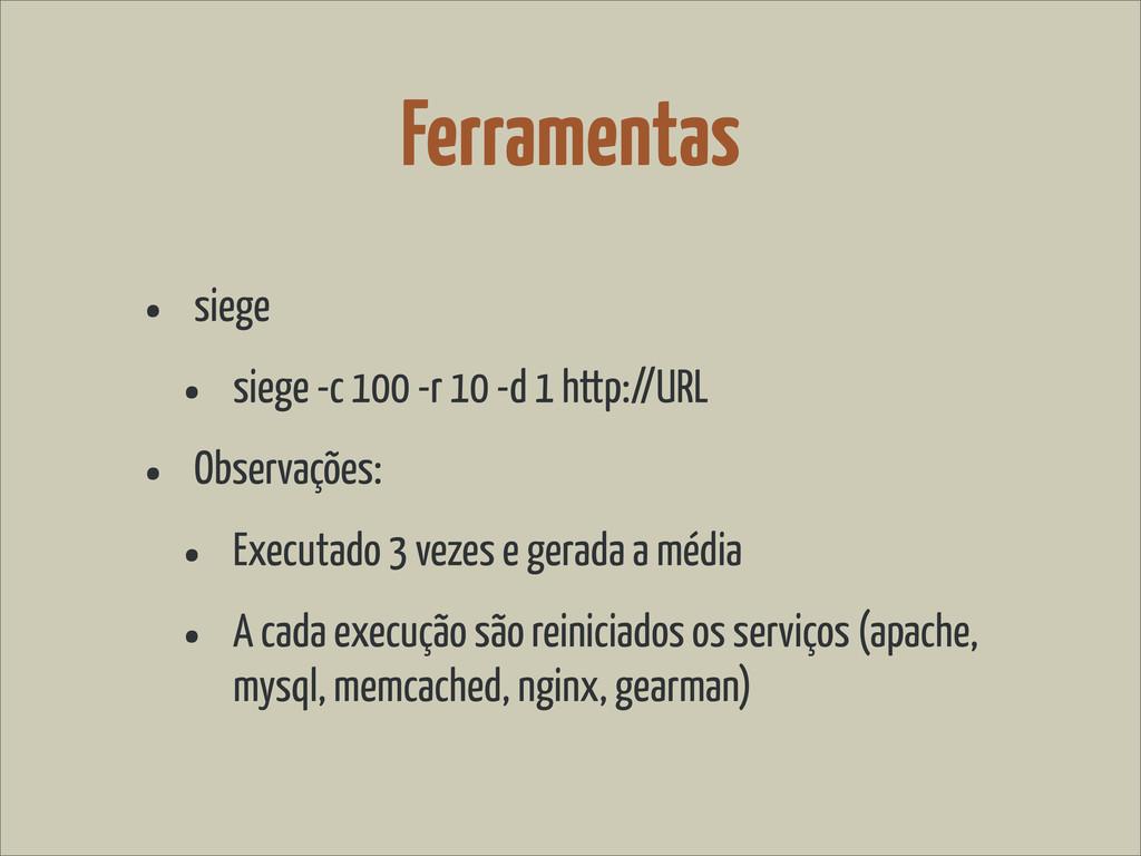 Ferramentas • siege • siege -c 100 -r 10 -d 1 h...