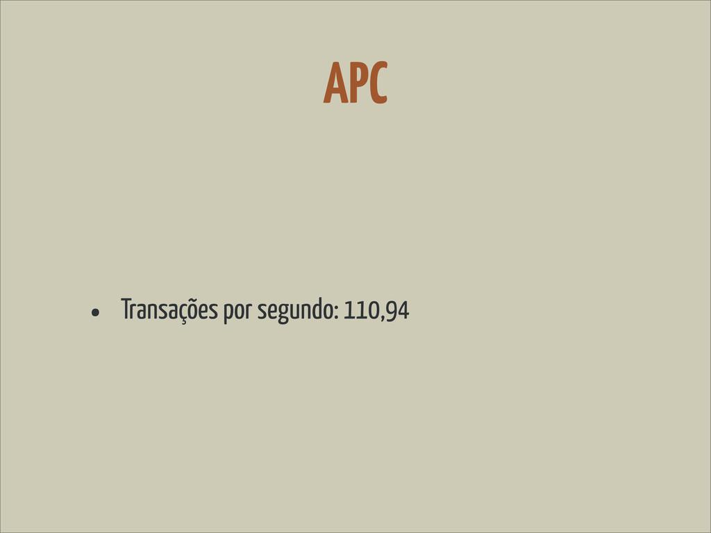 APC • Transações por segundo: 110,94