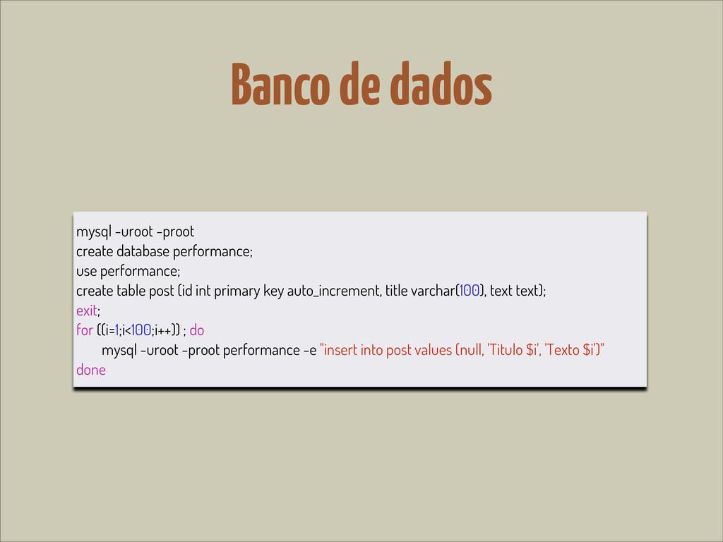 Banco de dados mysql -uroot -proot create datab...