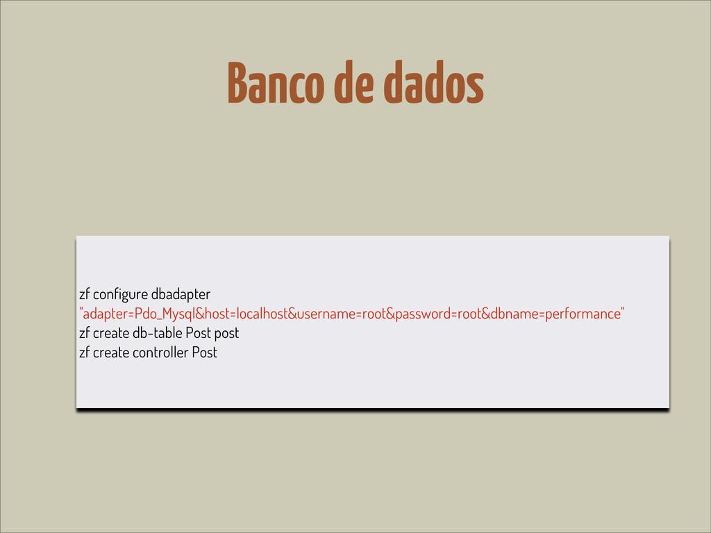 """Banco de dados zf configure dbadapter """"adapter=..."""