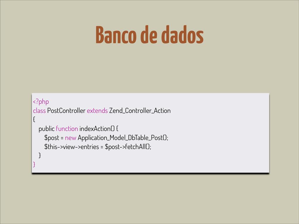 Banco de dados <?php class PostController exten...