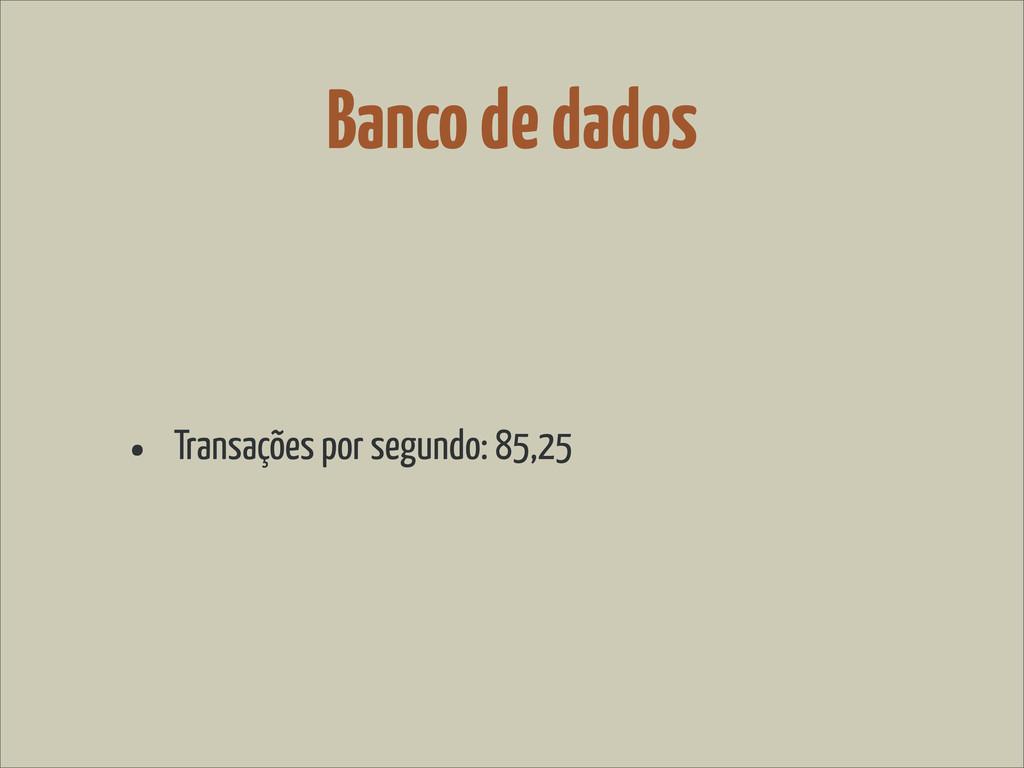 Banco de dados • Transações por segundo: 85,25