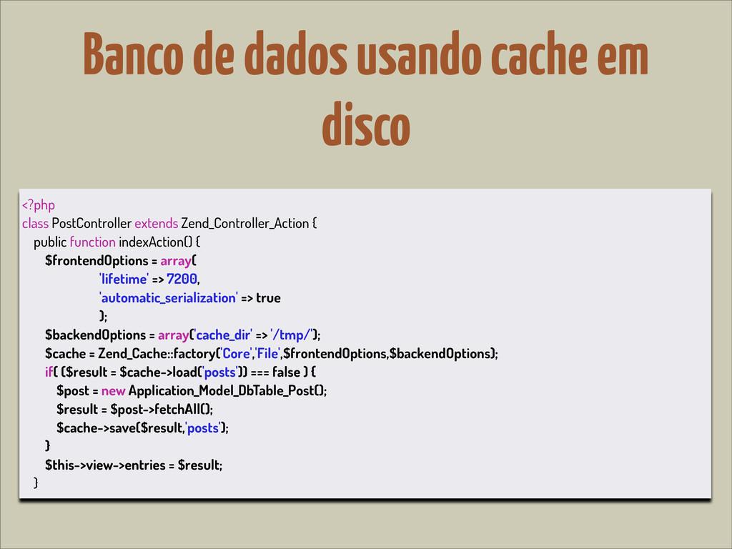 Banco de dados usando cache em disco <?php clas...