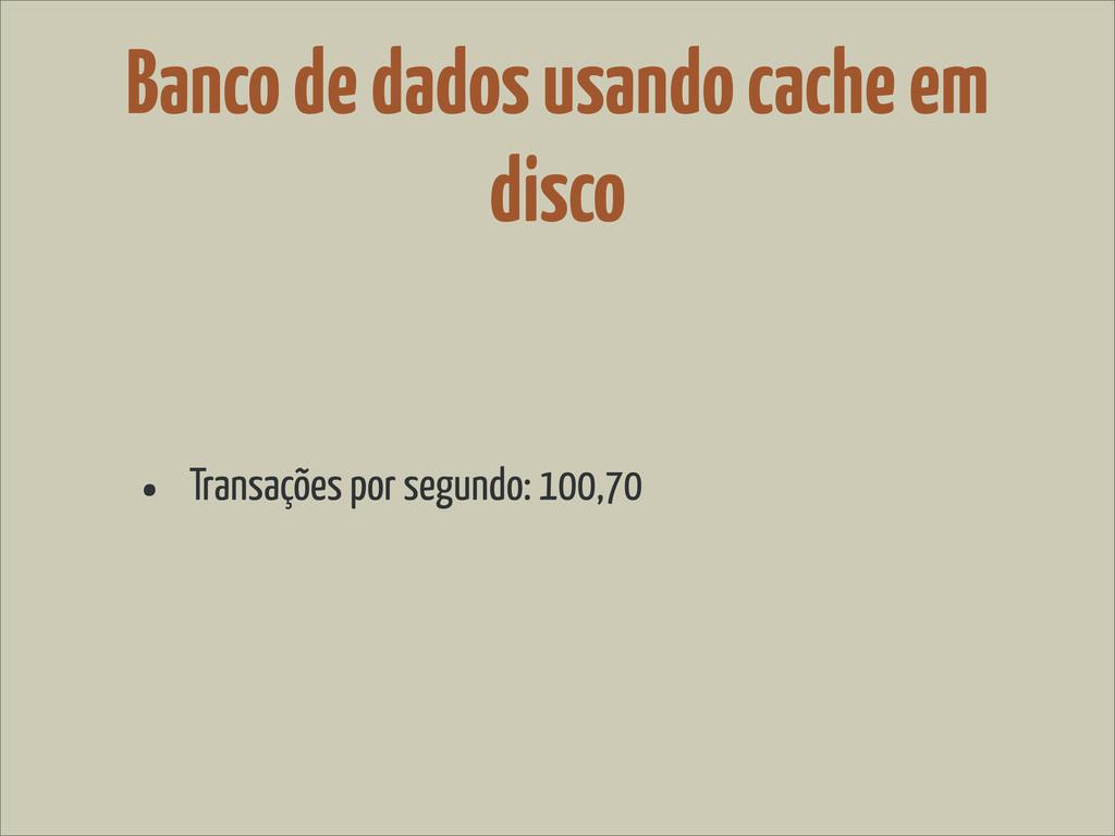 Banco de dados usando cache em disco • Transaçõ...