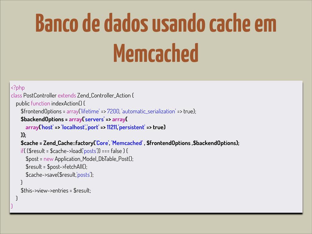 Banco de dados usando cache em Memcached <?php ...
