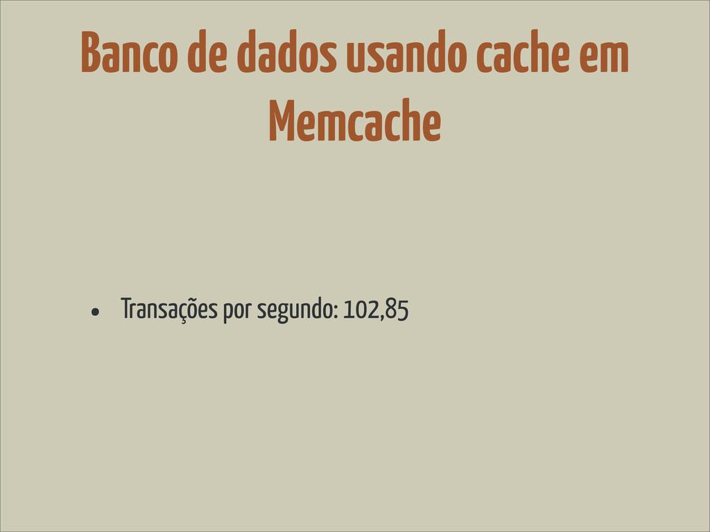 Banco de dados usando cache em Memcache • Trans...