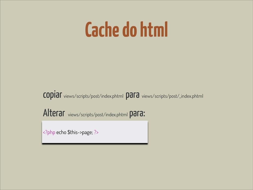 Cache do html copiar views/scripts/post/index.p...