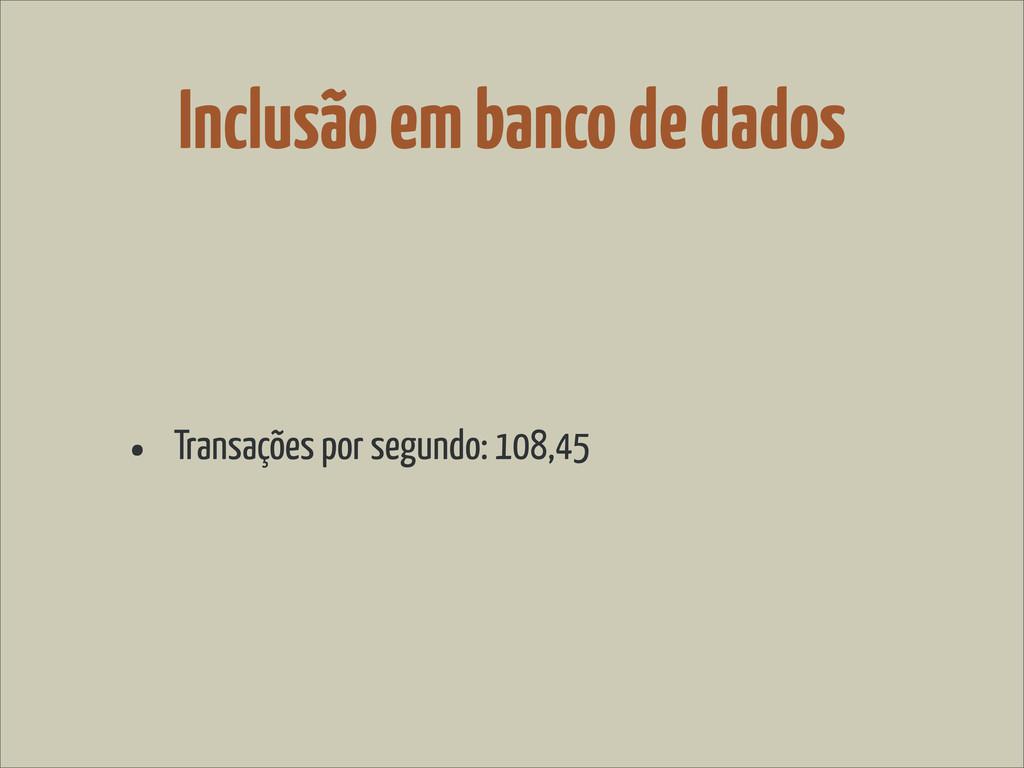 Inclusão em banco de dados • Transações por seg...