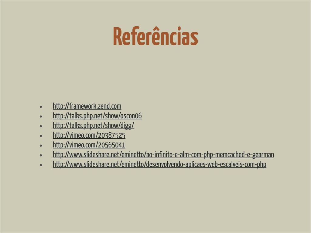 Referências • http://framework.zend.com • http:...
