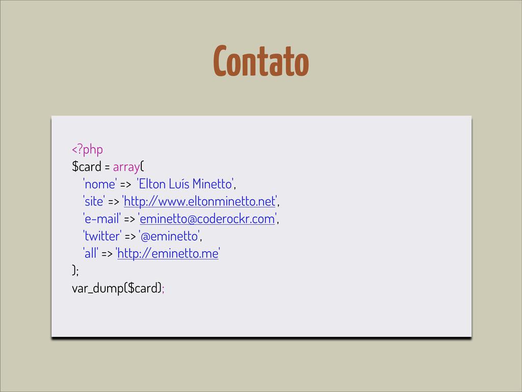Contato <?php $card = array( 'nome' => 'Elton L...
