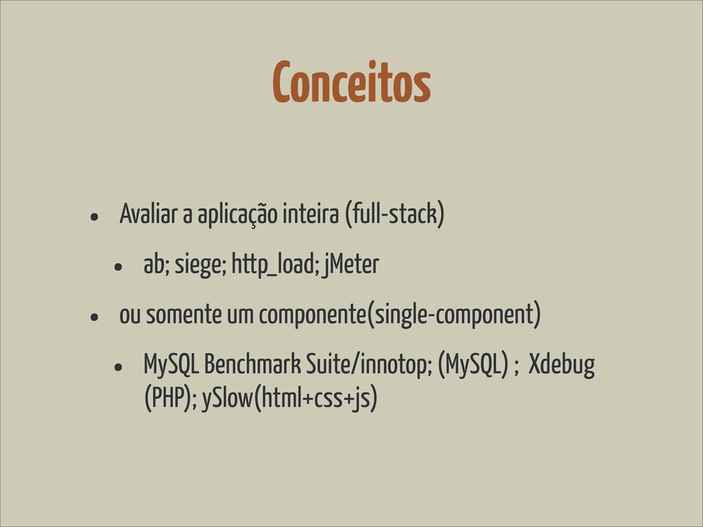 Conceitos • Avaliar a aplicação inteira (full-s...