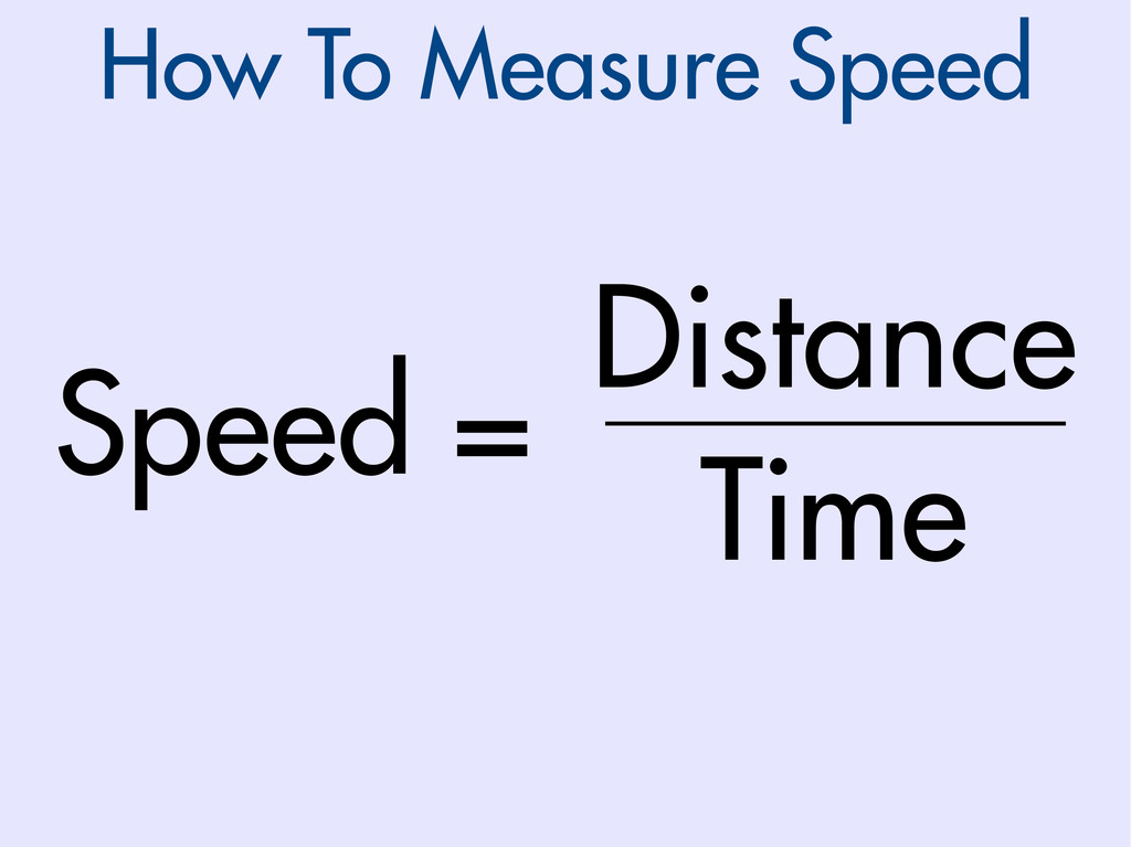 How To Measure Speed Speed = Distance Time