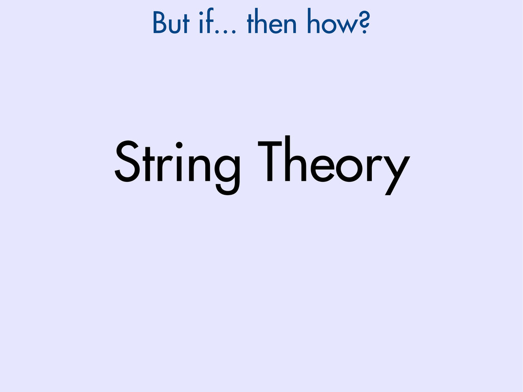 String Theory But if... then how?