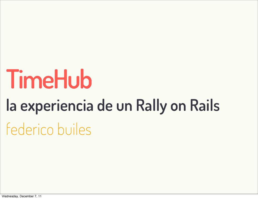 TimeHub la experiencia de un Rally on Rails fed...