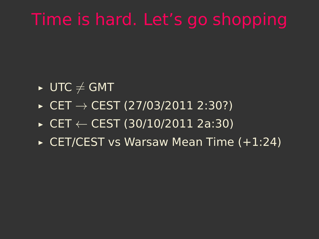 Time is hard. Let's go shopping UTC = GMT CET →...