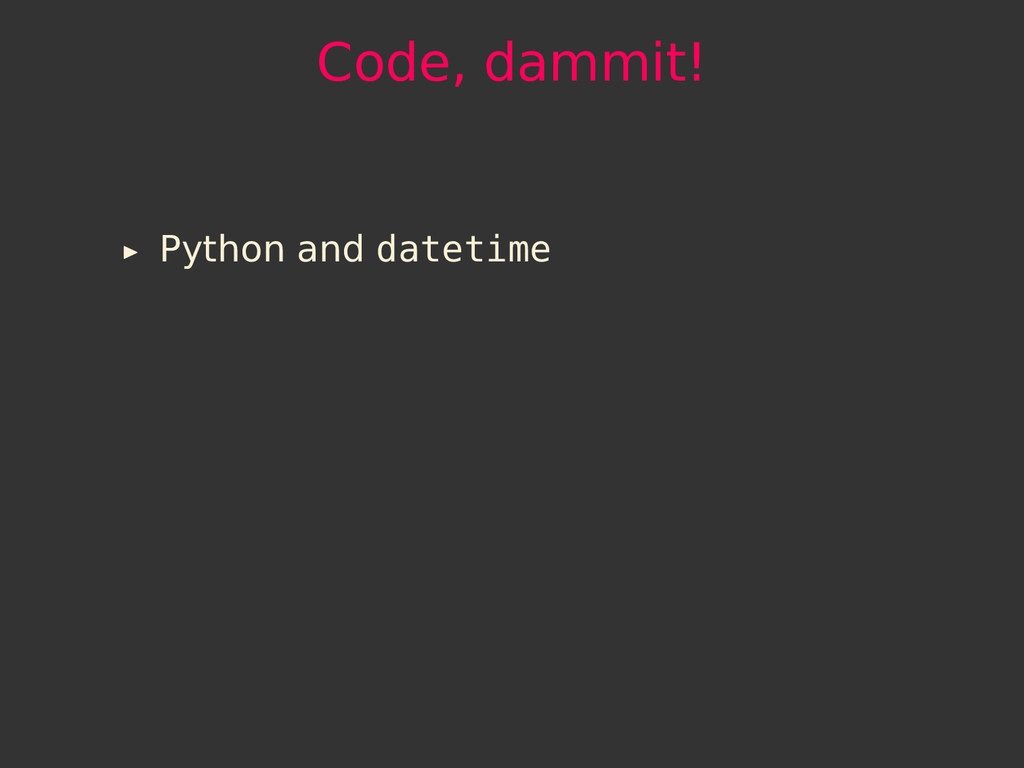 Code, dammit! Python and datetime