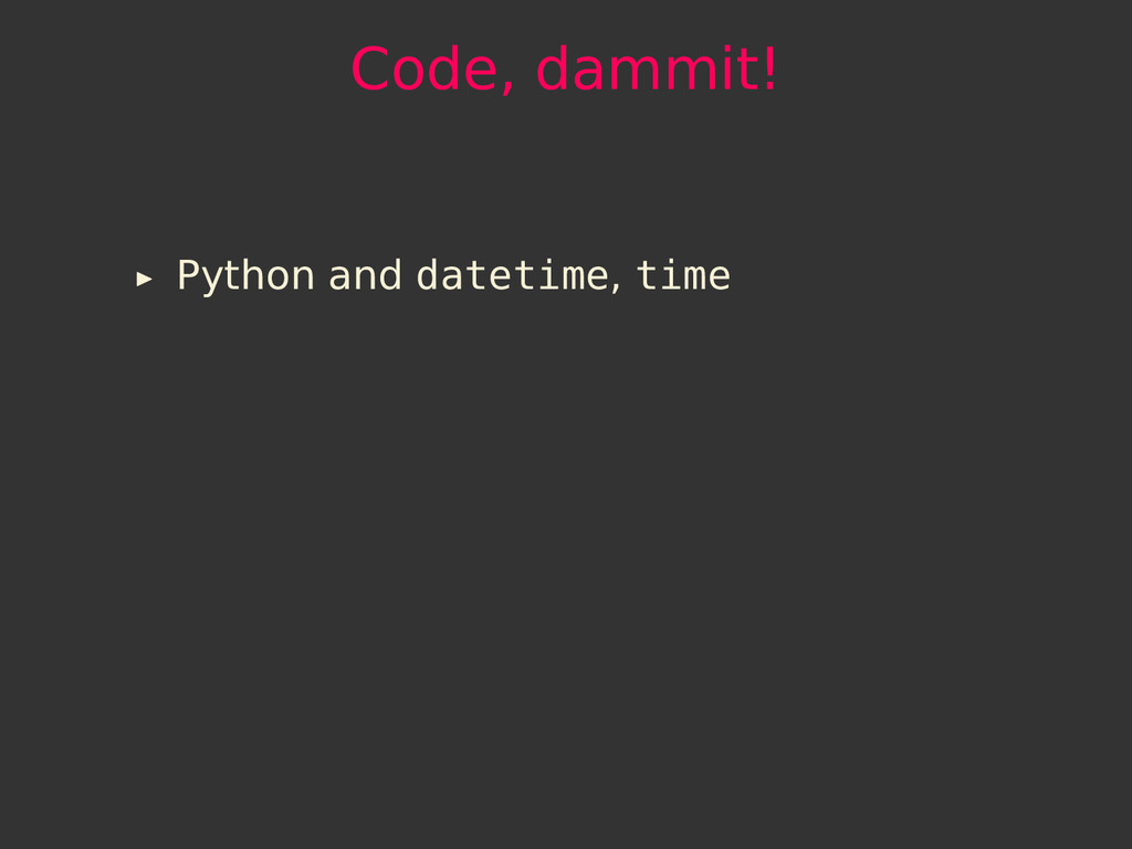 Code, dammit! Python and datetime, time