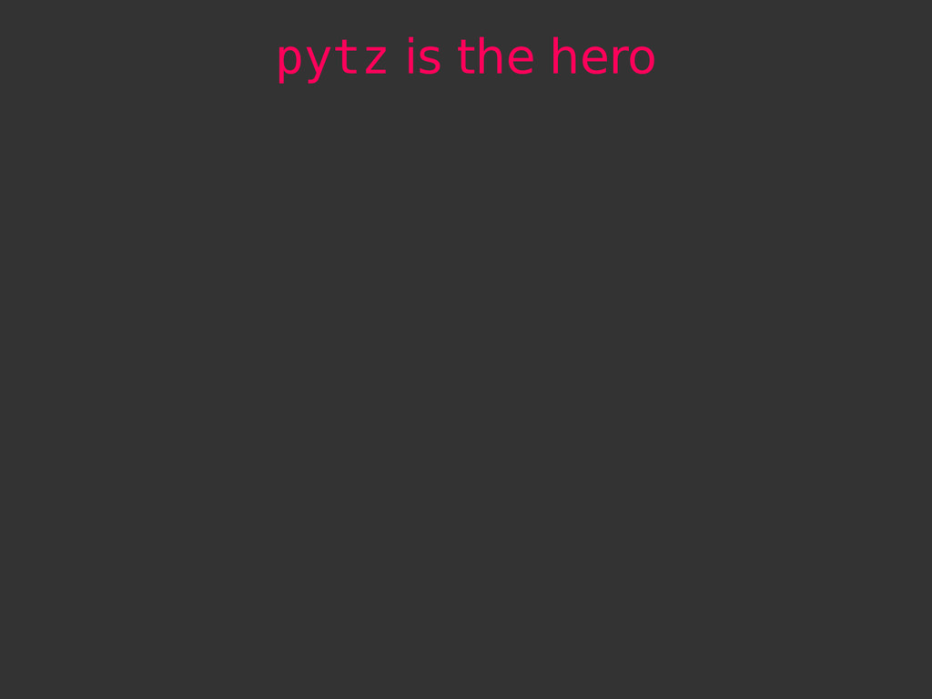 pytz is the hero