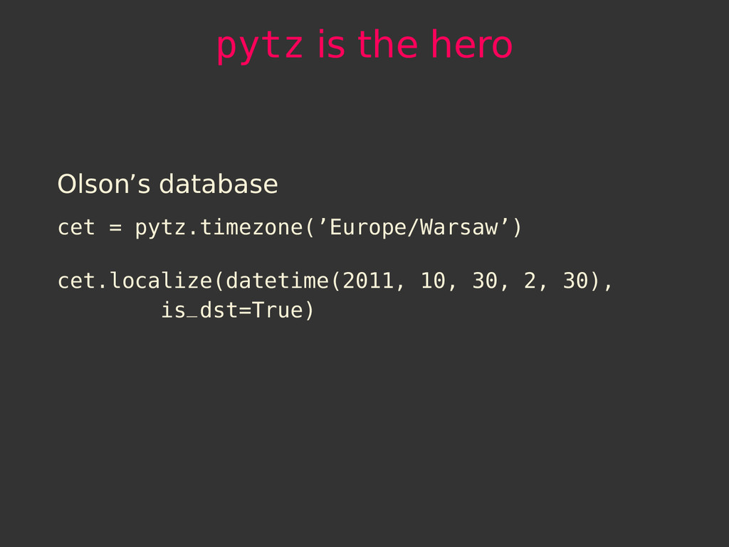 pytz is the hero Olson's database cet = pytz.ti...